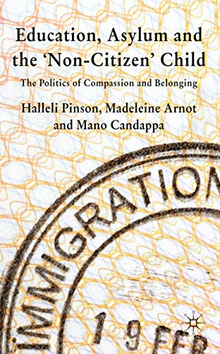 9780230524682: Education, Asylum and the 'Non-Citizen' Child: The Politics of Compassion and Belonging
