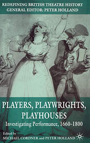 9780230525245: Players, Playwrights, Playhouses: Investigating Performance, 1660-1800 (Redefining British Theatre History)