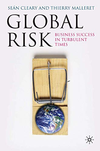 Global Risk: Business Success in Turbulent Times (Hardback): Sean Cleary, Thierry Malleret