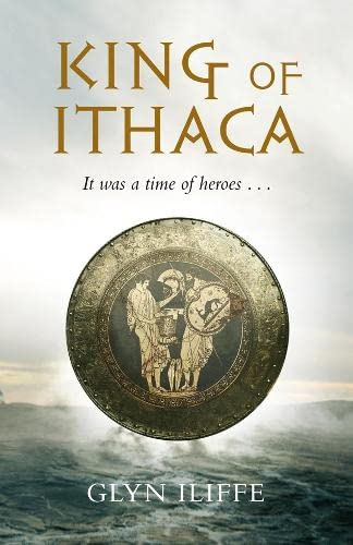 King of Ithaca: The Adventures of Odysseus: Glyn Iliffe