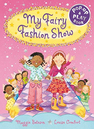 My Fairy Fashion Show: A Pop-up and: Maggie Bateson; Illustrator-Louise