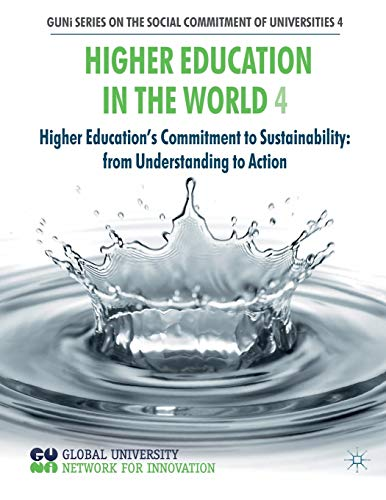 9780230535558: Higher Education in the World 4: Higher Education's Commitment to Sustainability: from Understanding to Action (GUNI Series on the Social Commitment of Universities)