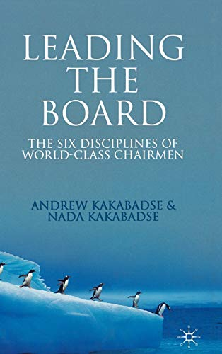 Leading the Board: The Six Disciplines of World Class Chairmen: Kakabadse, A.