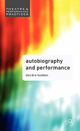 Autobiography and Performance (Theatre and Performance Practices): Heddon, Deirdre