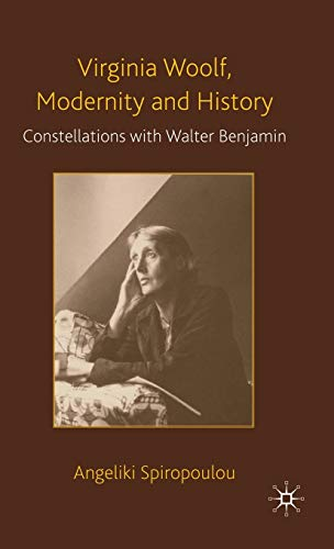 Virginia Woolf, Modernity and History: Constellations with Walter Benjamin: Spiropoulou, A.