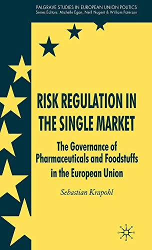 9780230537651: Risk Regulation in the Single Market: The Governance of Pharmaceuticals and Foodstuffs in the European Union (Palgrave Studies in European Union Politics)