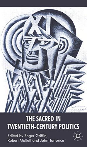 The Sacred in Twentieth-Century Politics : Essays: obert Mallett, Roger