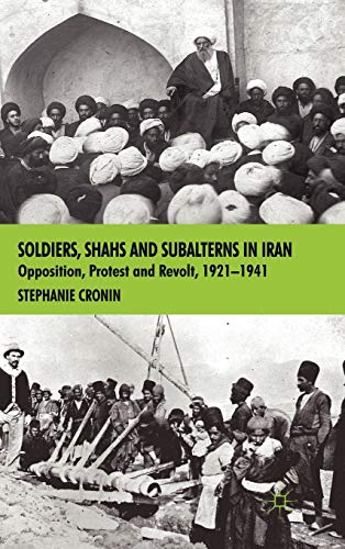 9780230537941: Soldiers, Shahs and Subalterns in Iran: Opposition, Protest and Revolt, 1921-1941