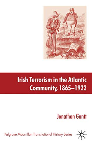Irish Terrorism In The Atlantic Community, 1865-1922 (Palgrave Macmillan Transnational History ...