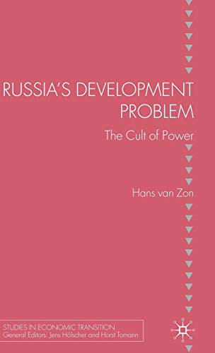 Russia's Development Problem: The Cult of Power (Studies in Economic Transition): Zon, H. van