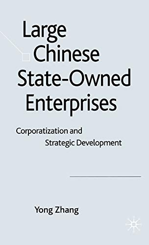 Large Chinese State-Owned Enterprises: Corporatisation and Strategic Development: Yong Zhang