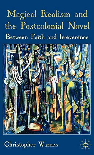 Magical Realism and the Postcolonial Novel: Between