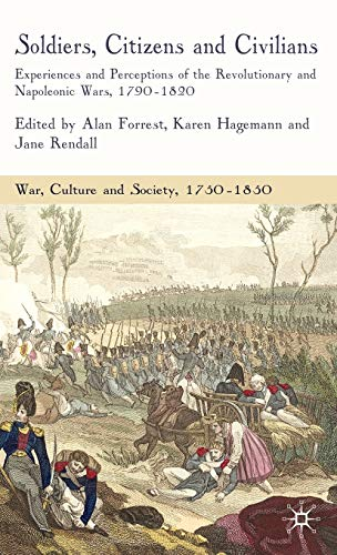 9780230545342: Soldiers, Citizens and Civilians: Experiences and Perceptions of the Revolutionary and Napoleonic Wars, 1790-1820 (War, Culture and Society, 1750-1850)