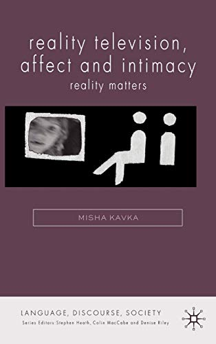 9780230545502: Reality Television, Affect and Intimacy: Reality Matters (Language, Discourse, Society)