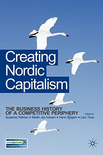 9780230545533: Creating Nordic Capitalism: The Development of a Competitive Periphery