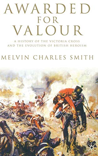 9780230547056: Awarded for Valour: A History of the Victoria Cross and the Evolution of British Heroism (Studies in Military and Strategic History)