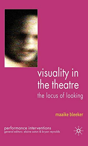 9780230547094: Visuality in the Theatre: The Locus of Looking (Performance Interventions)
