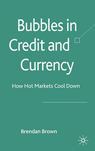 9780230551329: Bubbles in Credit and Currency: How Hot Markets Cool Down