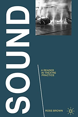 Sound: A Reader in Theatre Practice (Readers in Theatre Practices): Brown, Ross