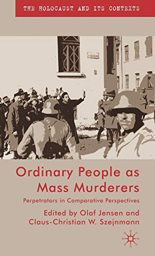 9780230552029: Ordinary People as Mass Murderers: Perpetrators in Comparative Perspectives (The Holocaust and its Contexts)