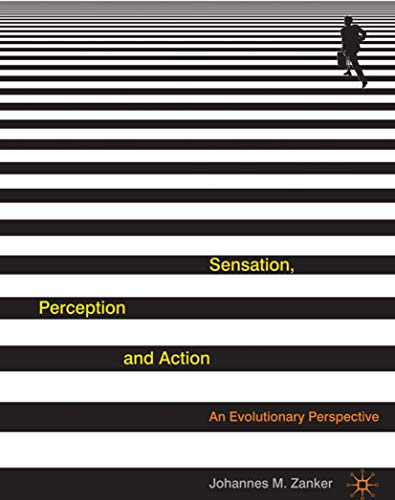 Sensation, Perception and Action: An Evolutionary Perspective: Johannes Zanker