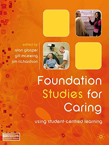 Foundation Studies for Caring: Using Student-Centred Learning: Glasper, Alan; McEwing,