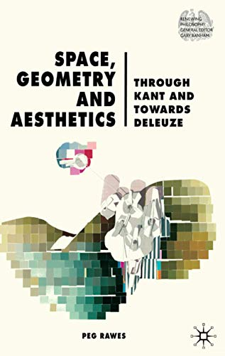 9780230552913: Space, Geometry and Aesthetics: Through Kant and Towards Deleuze (Renewing Philosophy)