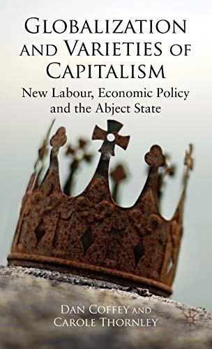 9780230553095: Globalization and Varieties of Capitalism: New Labour, Economic Policy and the Abject State