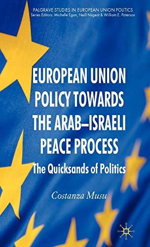9780230553125: European Union Policy Towards The Arab-Israeli Peace Process: The Quicksands of Politics (Palgrave Studies in European Union Politics)
