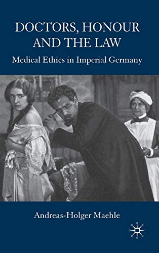 9780230553309: Doctors, Honour and the Law: Medical Ethics in Imperial Germany