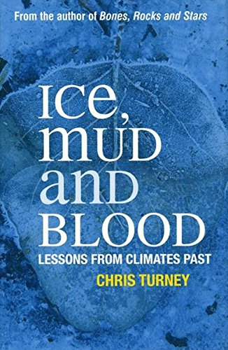 Ice, Mud and Blood: Lessons from Climates Past (MacSci): Turney, Chris