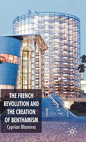 9780230554221: The French Revolution and the Creation of Benthamism
