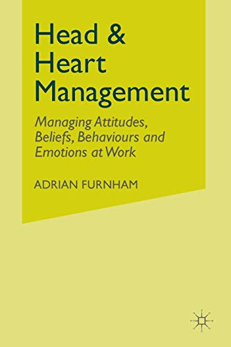 Head and Heart Management: Managing Attitudes, Beliefs, Behaviours and Emotions at Work (0230555128) by A. Furnham