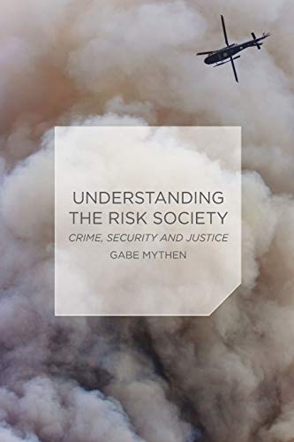 Understanding the Risk Society: Crime, Security and Justice: Mythen, Dr Gabriel