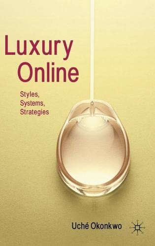 Luxury Online 9780230555365 This new book focuses on the analysis of the online strategy and development of the luxury industry, tracing the evolution of the Internet from a means of communication to a trade and distribution channel. The author provides a comprehensive evaluation and a critical assessment of the tactics required for the management of luxury brands online.