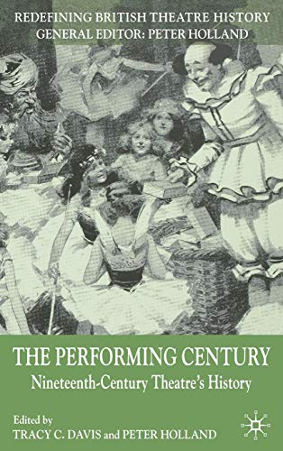 9780230572560: The Performing Century: Nineteenth-Century Theatre's History (Redefining British Theatre History)
