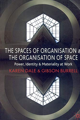 9780230572683: The Spaces of Organisation and the Organisation of Space: Power, Identity and Materiality at Work