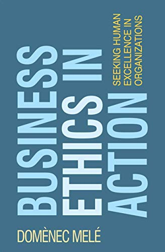 Business Ethics in Action: Seeking Human Excellence in Organizations (Paperback): Domenec Mele