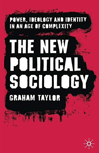 9780230573338: The New Political Sociology: Power, Ideology and Identity in an Age of Complexity