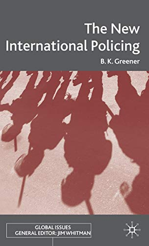 9780230573901: The New International Policing (Global Issues)