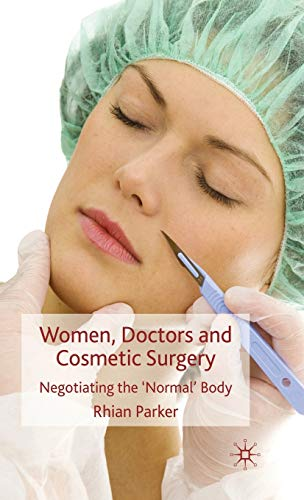 9780230574007: Women, Doctors and Cosmetic Surgery: Negotiating the 'Normal' Body