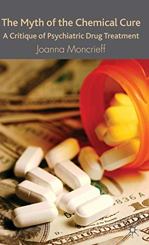 The Myth of the Chemical Cure: A Critique of Psychiatric Drug Treatment: Moncrieff, J.