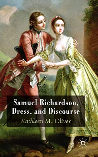 Samuel Richardson, Dress, and Discourse: Oliver, Kathleen M.
