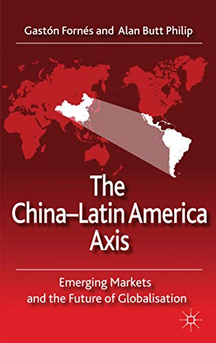 9780230574878: The China-Latin America Axis: Emerging Markets and the Future of Globalisation