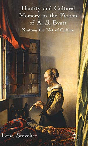 9780230575332: Identity and Cultural Memory in the Fiction of A. S. Byatt: Knitting the Net of Culture