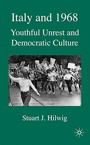 9780230575684: Italy and 1968: Youthful Unrest and Democratic Culture