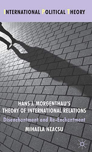 9780230576070: Hans J. Morgenthau's Theory of International Relations: Disenchantment and Re-Enchantment (International Political Theory)