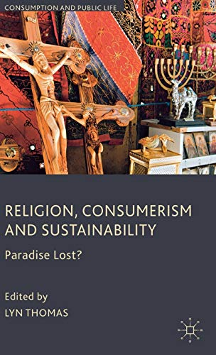 9780230576674: Religion, Consumerism and Sustainability: Paradise Lost? (Consumption and Public Life)