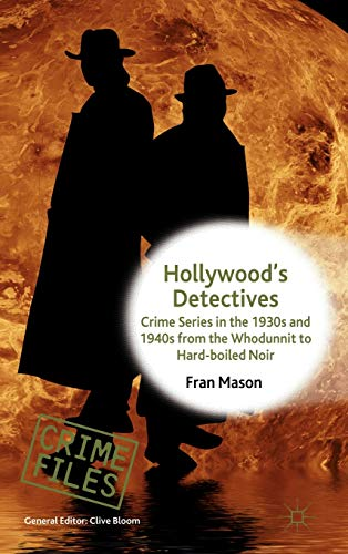 9780230578357: Hollywood's Detectives: Crime Series in the 1930s and 1940s from the Whodunnit to Hard-boiled Noir (Crime Files)