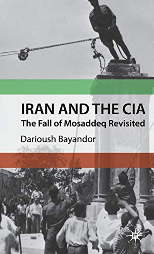9780230579279: Iran and the CIA: The Fall of Mosaddeq Revisited
